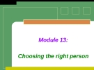 Module 13: Choosing the right person