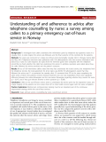 "Báo cáo y học: "" Understanding of and adherence to advice after telephone counselling by nurse: a survey among callers to a primary emergency out-of-hours service in Norway"""