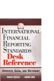 INTERNATIONAL FINANCIAL REPORTING STANDARDS DESK REFERENCE Overview, Guide, and Dictionary phần 1