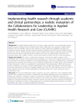 "báo cáo khoa học: ""Implementing health research through academic and clinical partnerships: a realistic evaluation of the Collaborations for Leadership in Applied Health Research and Care (CLAHRC)"""