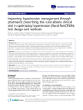 """báo cáo khoa học: """"Improving hypertension management through pharmacist prescribing; the rural alberta clinical trial in optimizing hypertension (Rural RxACTION): trial design and methods"""""""