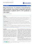 "Báo cáo y học: ""  Ring chromosome 13 syndrome characterized by high resolution array based comparative genomic hybridization in patient with 47, XYY syndrome: a case report."""