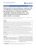 "báo cáo khoa học: "" Adult growth hormone deficiency treatment with a combination of growth hormone and insulinlike growth factor-1 resulting in elevated sustainable insulin-like growth factor-1 and insulin-like growth factor binding protein 3 plasma levels: a case report"""