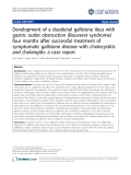 "báo cáo khoa học: ""Development of a duodenal gallstone ileus with gastric outlet obstruction (Bouveret syndrome) four months after successful treatment of symptomatic gallstone disease with cholecystitis and cholangitis: a case report"""