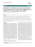 "Báo cáo y học: ""  Avoiding the 'twilight zone': Recommendations for the transition of services from adolescence to adulthood for young people with ADHD"""