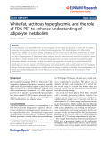 """báo cáo hóa học: """"  White fat, factitious hyperglycemia, and the role of FDG PET to enhance understanding of adipocyte metabolism"""""""
