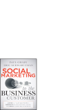 Social Marketing to the Business Customer Listen to Your B2B Market Generate Major Account Leads and Build Client Relationships by Paul Gillin and Eric Schwartzman_1