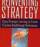 REINVENTING STRATEGY - Using Strategic Learning to Create and Sustain Breakthrough Performance