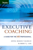 EXECUTIVE COACHING - A GUIDE FOR THE HUMAN RESOURCE PROFESSIONAL