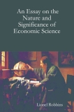 AN ESSAY ON THE NATURE ftf SIGNIFICANCE OF ECONOMIC SCIENCE -  LIONEL ROBBINS