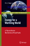 Energy for a Warming World: A Plan to Hasten the Demise of Fossil Fuels (Green Energy and Technology)