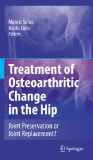 Treatment of Osteoarthritic Change in the Hip: Joint Preservation or Joint Replacement?