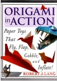 Origami in Action : Paper Toys That Fly, Flap, Gobble, and Inflate