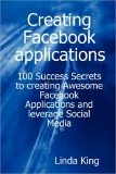 Facebook Applications 100 Success Secrets