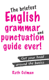 The Briefest English Grammar And Punctuation Guide Ever New Edition