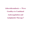 Atherothrombosis — Wave Goodbye to Combined Anticoagulation and Antiplatelet Therapy?