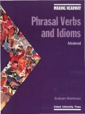 MAKING HEADWAY : Phrasal Verbs and Idioms Graham WorkmanOxford University Press - Level Advanced