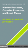 Markov Processes, Gaussian Processes, and Local Times by Michael B. Marcus Jay Rosen