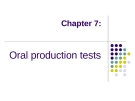 Chapter 7 :Oral production tests