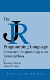 THE JR PROGRAMMING LANGUAGE Concurrent Programming in an Extended Java