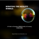 BURSTING THE REALITY BUBBLE:A Guide to Escaping