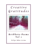Creative Gratitudes ArtPhoto-Poems Vol 1