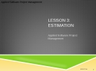 Applied Software Project Management - LESSON 3: ESTIMATION