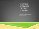 Applied Software Project Management -  LESSON 2: SOFTWARE PROJECT PLANNING