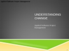 Applied Software Project Management - UNDERSTANDING CHANGE