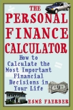 The Personal Finance Calculator : How to Calculate the Most Important Financial Decisions in Your Life