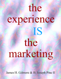 the experience IS the marketing James H. Gilmore & B. Joseph Pine