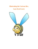 Illustrating the Cartoon Bee, Lazy-Eyed Larry