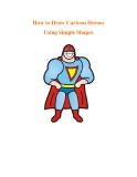 How to Draw Cartoon Heroes Using Simple Shapes.Cartoon heroes are easy to draw using a bunch of