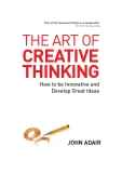 THE ART OF CREATIVE THINKING How to be Innovative and Develop Great Ideas