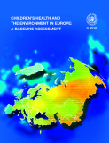 CHILDREN'S HEALTH AND THE ENVIRONMENT IN EUROPE: A BASELINE ASSESSMENT