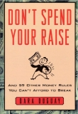 Dont Spend Your Raise And 59 Other Money Rules You Cant Afford to Break