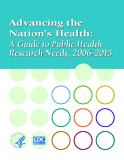 Advancing the Nation's Health: A Guide to Public Health Research Needs, 2006-2015