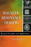 Magnetic Resonance Imaging PHYSICAL PRINCIPLES AND APPLICATIONS