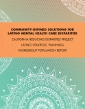 COMMUNITY-DEFINED SOLUTIONS FOR LATINO MENTAL HEALTH CARE DISPARITIES - California reducing disparities project latino strategic planning Workgroup population report
