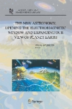 THE NEW ASTRONOMY: OPENING THE ELECTROMAGNETIC WINDOW AND EXPANDING OUR VIEW OF PLANET EARTH