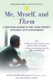 Advance Acclaim for Me, Myself, and Them: A Firsthand Account of One Young Person's Experience With Schizophrenia