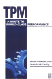 tpm route to world class performance Peter Willmott and Dennis McCarthy...TPM - A Route to World-Class