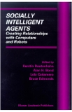 SOCIALLY INTELLIGENT AGENTS Creating Relationships with Computers and Robots