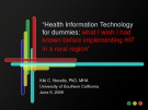 """Health Information Technology  for dummies: what I wish I had  known before implementing HIT  in a rural region"""