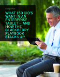 WHITE PAPER  WHAT 150 CIO'S WANT IN AN ENTERPRISE TABLET – AND HOW THE BLACKBERRY PLAYBOOK