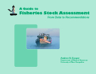 A Guide to Fisheries Stock Assessment From Data to Recommendations