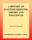 A HISTORY OF SCOTTISH MEDICINE THEMES AND INFLUENCES
