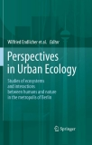 Perspectives in Urban Ecology Studies of ecosystems and interactions between humans and nature in the metropolis of Berlin
