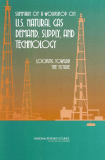 SUMMARY OF A WORKSHOP ON U.S. NATURAL GAS DEMAND, SUPPLY, AND TECHNOLOGY