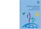 CHILDREN'S HEALTH AND ENVIRONMENT DEVELOPING ACTION PLANS